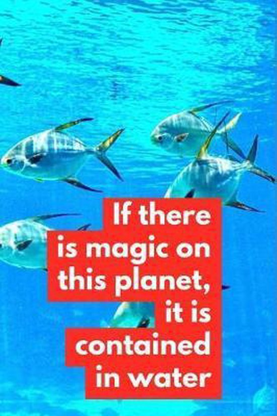 If There Is Magic on This Planet It Is Contained in Water