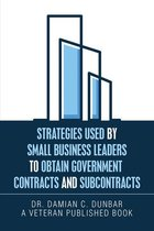 Strategies Used by Small Business Leaders to Obtain Government Contracts and Subcontracts