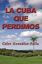 La Cuba Que Perdimos