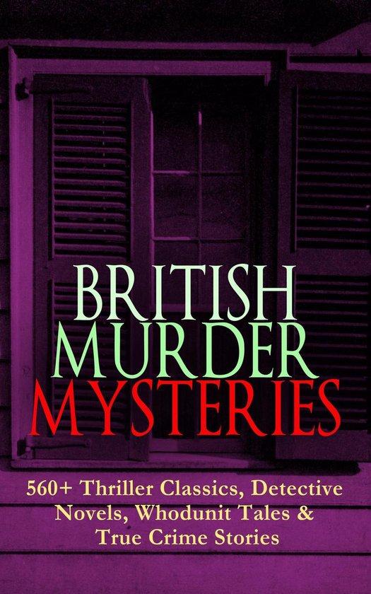 Boek cover BRITISH MURDER MYSTERIES: 560+ Thriller Classics, Detective Novels, Whodunit Tales & True Crime Stories van Arthur Conan Doyle (Onbekend)
