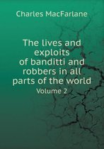 The Lives and Exploits of Banditti and Robbers in All Parts of the World Volume 2