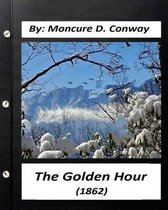 The Golden Hour (1862) by Moncure D. Conway (Original Classics)