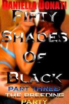 Fifty Shades Of Black: Part Three: The Breeding Party