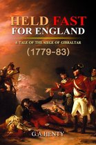 Held Fast for England : A Tale of the Siege of Gibraltar (1779-83)