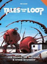 Tales from the Loop RPG: Our Friends the Machines & Ohter Mysteries