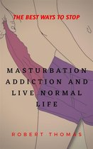 The Best Ways To Stop Masturbation Addiction And Live Normal Life