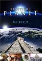 Beautiful Planet - Mexico