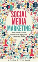 Social Media Marketing - Ultimate User Guide to Facebook, Instagram, YouTube, Blogging, Twitter, LinkedIn, TikTok, Pinterest