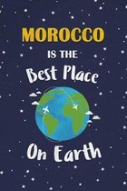 Morocco Is The Best Place On Earth: Morocco Souvenir Notebook