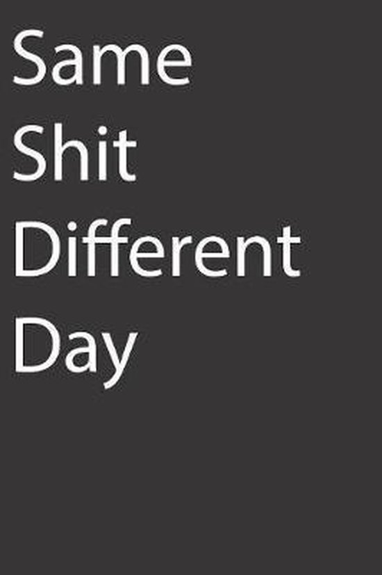 Same Shit Different Day: Blank Lined Notebook For Adults