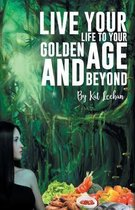 'Live Your Life to Your Golden Age and Beyond'