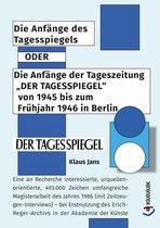 Die Anf��nge des Tagesspiegels ODER Die Anfänge der Tageszeitung ''DER TAGESSPIEGEL'' von 1945 bis zum Frühjahr 1946 in Berlin
