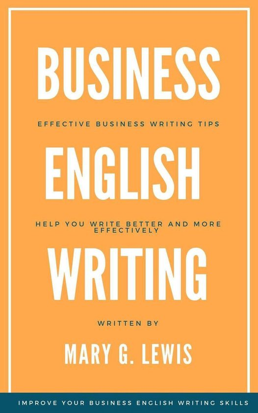 Boek cover Business English Writing: Effective Business Writing Tips and Will Help You Write Better and More Effectively at Work van Mary G. Lewis (Onbekend)