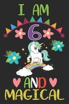 I am 6 And Magical: Happy Birthday Gift for Girls and Boys, Magical Birthday Notebook Gift for 6 Year Old, Birthday Unicorn gift for 6 yea