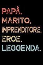 Pap�. Marito. Imprenditore. Eroe. Leggenda.: Calendario Organizzatore Calendario Settimanale per Pap� Uomini Festa del pap� Compleanno Festa del pap�