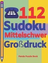 112 Sudoku Mittelschwer Gro�druck: Logikspiele F�r Erwachsene - Denkspiele Erwachsene - R�tselbuch Grosse Schrift