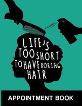 Life's Too Short to Have Boring Hair Appointment Book: Undated Schedule Organizer Notebook for Hair Stylist or Salon with Weekly Layout Showing Daily