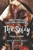 The Cookbook That Will Amaze All the Spicy Food Lovers: How to Cook with Tabasco