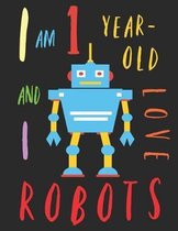 I Am 1 Year-Old and I Love Robots: The Colouring Book for One-Year-Olds Who Love Robots