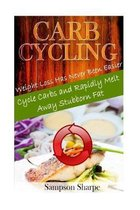 Carb Cycling: Weight Loss has Never Been Easier! Cycle Carbs to Melt Away Stubborn Fat