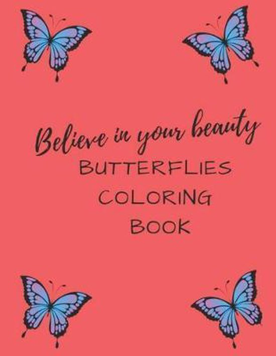 Believe In Your Beauty Butterflies Coloring Book: 8.5 X 11 Inch Coloring and Activity Book For Kids and Adults