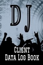 DJ Client Data Log Book: 6 x 9 Professional D J Disc Jockey Client Tracking Address & Appointment Book with A to Z Alphabetic Tabs to Record Pe