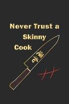Never trust a skinny cook: Notizbuch, Notizheft, Notizblock - Geschenk-Idee f�r Hobby-K�che - Karo - A5 - 120 Seiten
