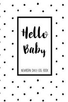 Hello Baby Newborn Daily Log Book: Baby Daily Tracker For New Moms To Record Feedings And Diaper Changes