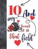 10 And My Heart Is On That Field: Football Gifts For Boys And Girls A Sketchbook Sketchpad Activity Book For Kids To Draw And Sketch In