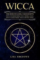 Wicca: This Book Includes: 4 Manuscripts: Wicca for Beginners Wicca Herbal Magic Wicca Candle Magic Wicca Crystal Magic