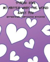 Spread Love No Matter What The World Gives You, Inspirational Composition Notebook