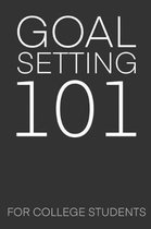 Goal Setting 101 For College Students: The Ultimate Step By Step Guide for Students on how to Set Goals and Achieve Personal Success!