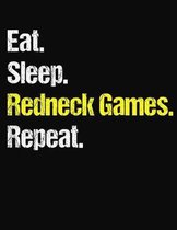 Eat. Sleep. Redneck Games. Repeat.: College Ruled Composition Notebook