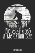 Notebook: Bigfoot Rides A Mountain Bikes Funny