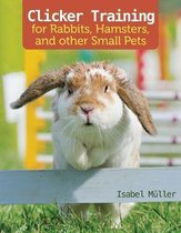 Clicker Training for Rabbits, Hamsters, and Other Pets