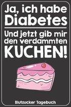 Ja, ich habe Diabetes. Und jetzt gib mir den verdammten Kuchen! Blutzucker Tagebuch: Tagebuch f�r 52 Wochen / 1 Jahr mit Medikamentenplan, Arzttermine