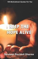 Keep The Hope Alive: 100 Motivational Quotes For You