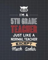 I'm A 5th Grade Teacher Just Like A Normal Teacher Except Much Cooler: Dot Grid Notebook and Appreciation Gift for Fifth Grade Teachers