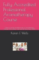 Fully Accredited Professional Aromatherapy Course: Learn to use the wonderful tools of Aromatherapy Essential Oils to Relax, Calm and De-Stress Your C