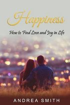 Happiness: How to Find Love and Joy in Life