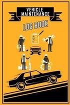 Vehicle Maintenance Log Book: Repairs and Maintenance Record Book for Cars, Trucks, Motorcycles and Other Vehicles with Parts List and Mileage Log,