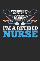 I've Seen it, Smelled it, Touched it, Heard it, Stepped in it I'm a Retired Nurse: Funny Krankenschwester Ruhestand - Rentnerin im Ruhestand zugelasse