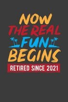 Now The Real Fun Begins Retired Since 2021: A Tropical Retirement Notebook Gift