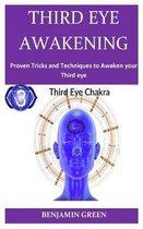 Third Eye Awakening: Proven Tricks and Techniques to awaken your Third eye