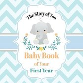 The Story of You Baby Book of Your First Year: Cute Elephant Baby Shower Memory Book / Notebook - Memory and Keepsake Gift for Family, Friends, and Lo