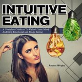 Intuitive Eating:A Complete Guide to To Unlock Your Mind And Stop Emotional and Binge Eating