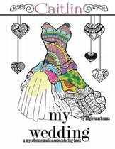 my wedding Caitlin: Adult Coloring Books, Personalized Gifts, Wedding Gifts, Bride Gifts