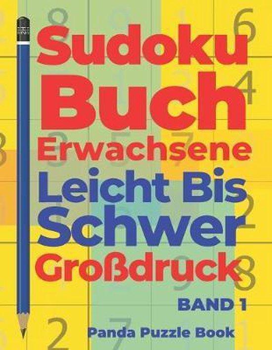Sudoku Buch Erwachsene Leicht Bis Schwer Gro�druck - Band 1: R�tselbuch in Gro�druck - Logikspiele F�r Erwachsene