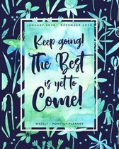 Keep Going the Best is Yet to Come - January 2020 - December 2020 - Weekly + Monthly Planner: Navy + Watercolor Floral Agenda with Inspirational Quote