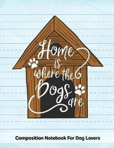 Home Is Where The Dogs Are: Composition Notebook For Dog Lovers